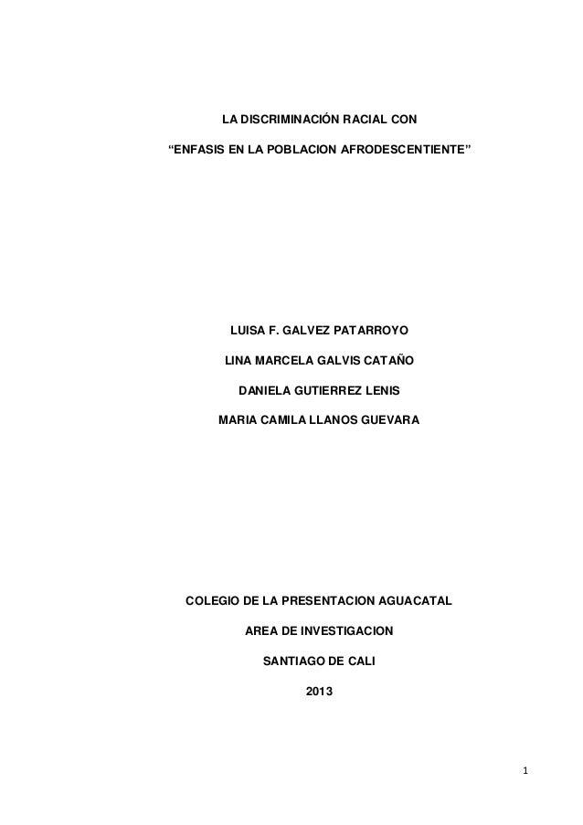"""1 LA DISCRIMINACIÓN RACIAL CON """"ENFASIS EN LA POBLACION AFRODESCENTIENTE"""" LUISA F. GALVEZ PATARROYO LINA MARCELA GALVIS CA..."""