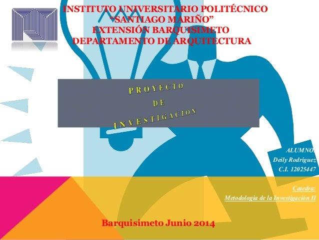 "INSTITUTO UNIVERSITARIO POLITÉCNICO ""SANTIAGO MARIÑO"" EXTENSIÓN BARQUISIMETO DEPARTAMENTO DE ARQUITECTURA ALUMNO: Deily Ro..."