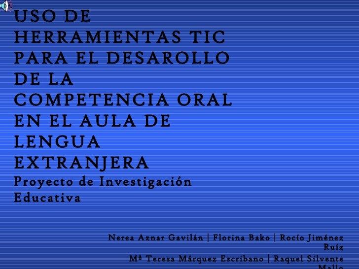 USO DE HERRAMIENTAS TIC PARA EL DESAROLLO DE LA COMPETENCIA ORAL EN EL AULA DE LENGUA EXTRANJERA Proyecto de Investigación...