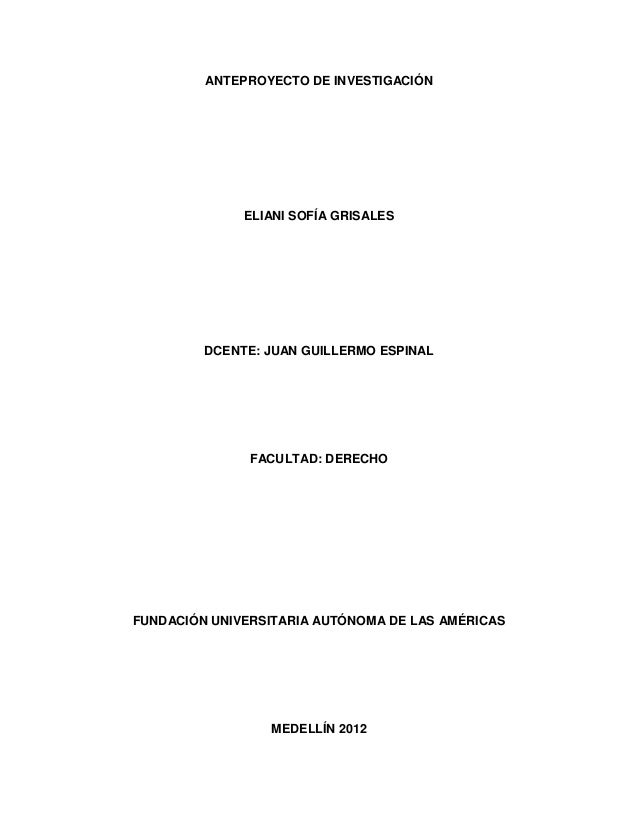 ANTEPROYECTO DE INVESTIGACIÓN              ELIANI SOFÍA GRISALES         DCENTE: JUAN GUILLERMO ESPINAL               FACU...