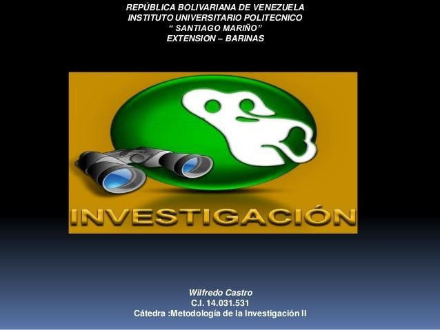 """REPÚBLICA BOLIVARIANA DE VENEZUELA INSTITUTO UNIVERSITARIO POLITECNICO """" SANTIAGO MARIÑO"""" EXTENSION – BARINAS Wilfredo Cas..."""