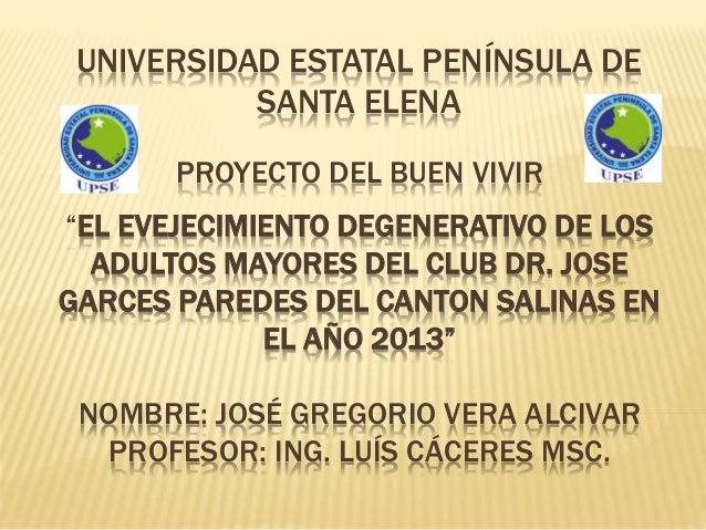 """PROYECTO DEL BUEN VIVIR """"EL EVEJECIMIENTO DEGENERATIVO DE LOS ADULTOS MAYORES DEL CLUB DR. JOSE GARCES PAREDES DEL CANTON ..."""