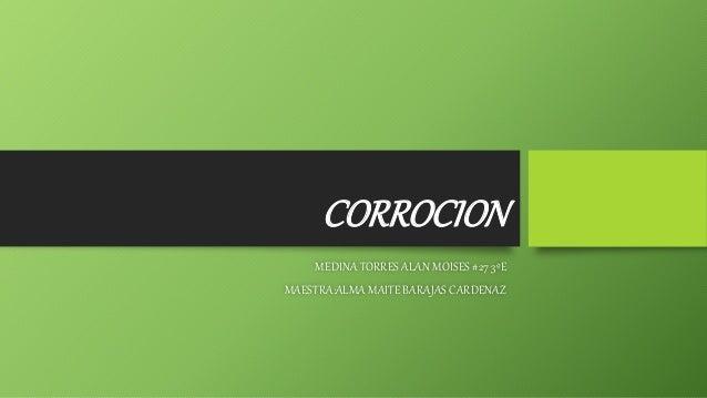 CORROCION MEDINA TORRES ALAN MOISES #27 3ºE MAESTRA:ALMA MAITE BARAJAS CARDENAZ