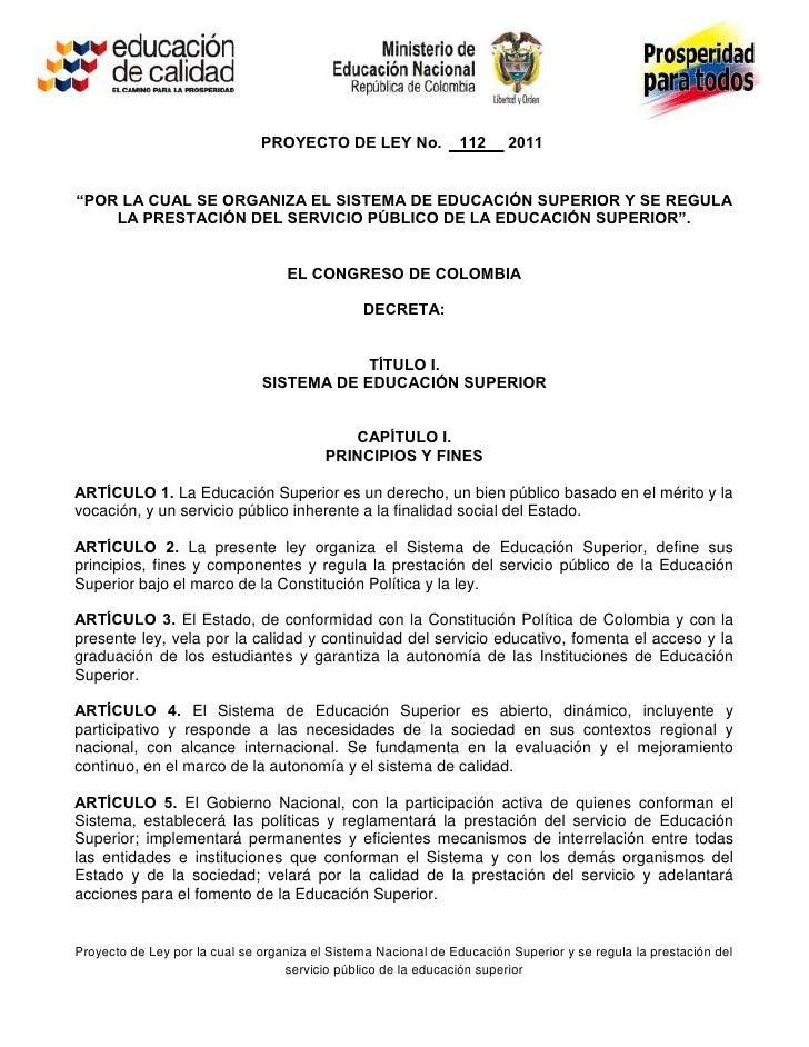 """PROYECTO DE LEY No.              112      2011""""POR LA CUAL SE ORGANIZA EL SISTEMA DE EDUCACIÓN SUPERIOR Y SE REGULA    LA ..."""