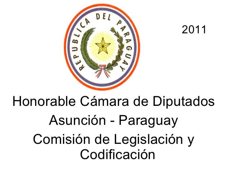 <ul><li>Honorable Cámara de Diputados </li></ul><ul><li>Asunción - Paraguay </li></ul><ul><li>Comisión de Legislación y Co...