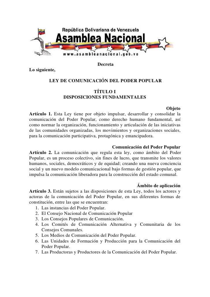 DecretaLo siguiente,          LEY DE COMUNICACIÓN DEL PODER POPULAR                            TÍTULO I                 DI...