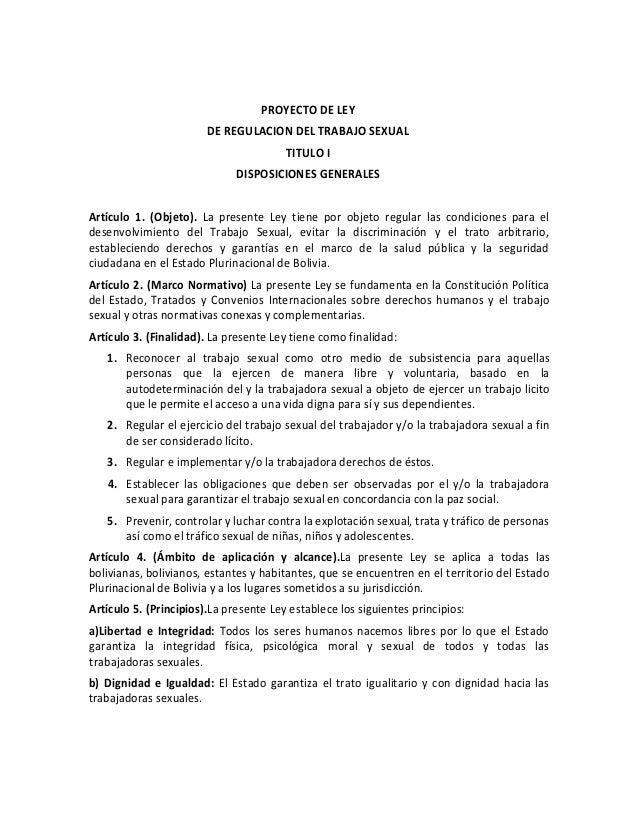 PROYECTO DE LEY DE REGULACION DEL TRABAJO SEXUAL TITULO I DISPOSICIONES GENERALES  Artículo 1. (Objeto). La presente Ley t...
