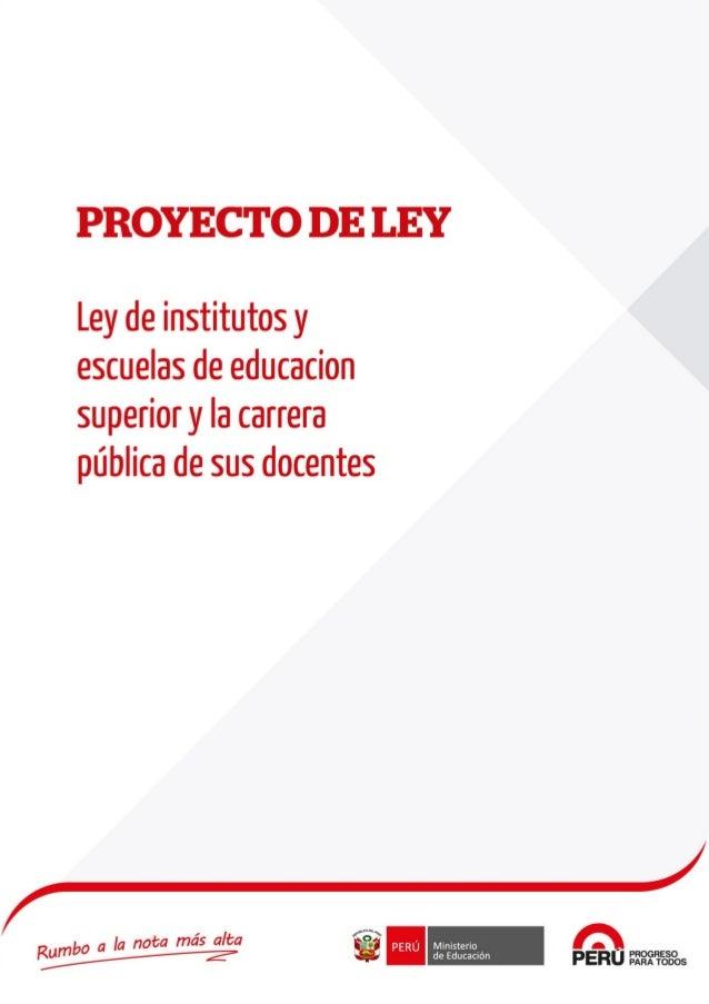 LEY DE INSTITUTOS Y ESCUELAS DE EDUCACION SUPERIOR Y LA CARRERA PÚBLICA DE SUS DOCENTES CAPÍTULO I OBJETO, ÁMBITO, FINALID...