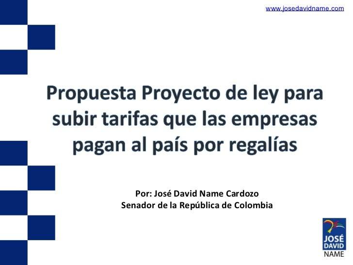 www.josedavidname.com Por: José David Name Cardozo Senador de la República de Colombia