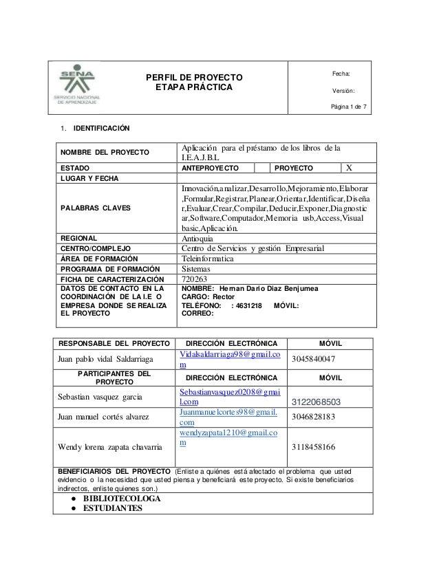 PERFIL DE PROYECTO ETAPA PRÁCTICA Fecha: Versión: Página 1 de 7 1. IDENTIFICACIÓN NOMBRE DEL PROYECTO Aplicación para el p...