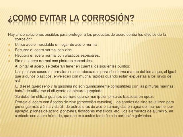 ¿COMO EVITAR LA CORROSIÓN?Hay cinco soluciones posibles para proteger a los productos de acero contra los efectos de la   ...