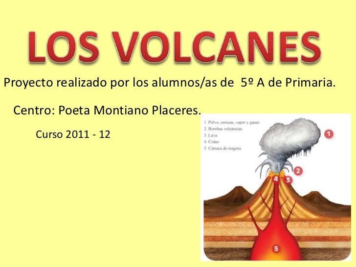 Proyecto realizado por los alumnos/as de 5º A de Primaria. Centro: Poeta Montiano Placeres.     Curso 2011 - 12