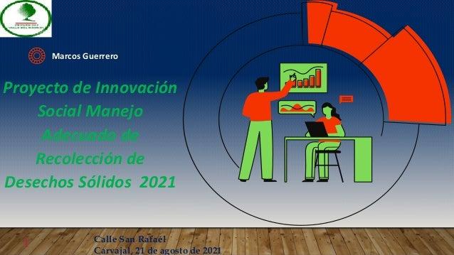 Proyecto de Innovación Social Manejo Adecuado de Recolección de Desechos Sólidos 2021 Marcos Guerrero 1 Calle San Rafael C...
