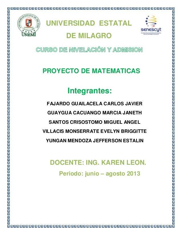 UNIVERSIDAD ESTATAL DE MILAGRO PROYECTO DE MATEMATICAS Integrantes: FAJARDO GUAILACELA CARLOS JAVIER GUAYGUA CACUANGO MARC...