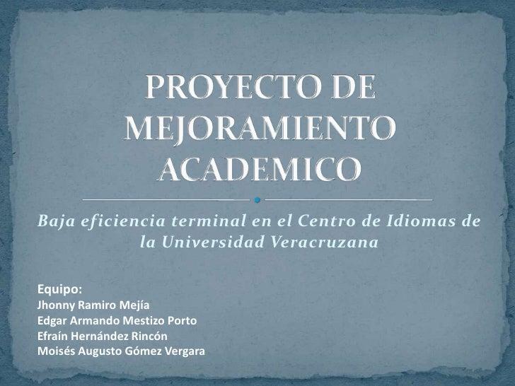 Baja eficiencia terminal en el Centro de Idiomas de la Universidad Veracruzana<br />PROYECTO DE MEJORAMIENTO ACADEMICO<br ...