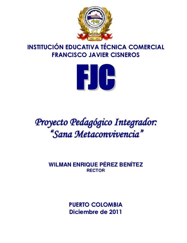 INSTITUCIÓN EDUCATIVA TÉCNICA COMERCIAL        FRANCISCO JAVIER CISNEROS              FJC  Proyecto Pedagógico Integrador:...