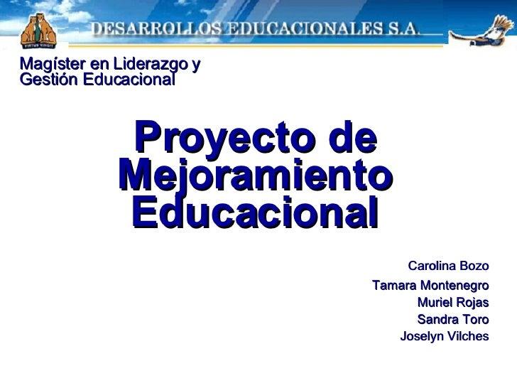 Proyecto de Mejoramiento Educacional <ul><li>Carolina Bozo </li></ul><ul><li>Tamara Montenegro </li></ul><ul><li>Muriel Ro...
