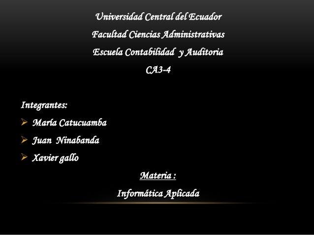 Universidad Central del Ecuador                 Facultad Ciencias Administrativas                 Escuela Contabilidad y A...