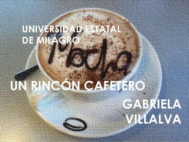 UNIVERSIDAD ESTATAL DE MILAGRO UN RINCÓN CAFETERO GABRIELA VILLALVA