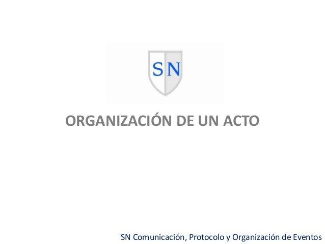 ORGANIZACIÓN DE UN ACTO  SN Comunicación, Protocolo y Organización de Eventos