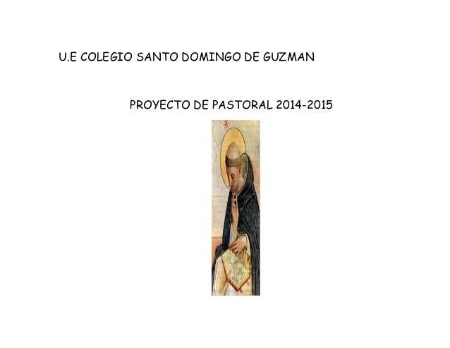 U.E COLEGIO SANTO DOMINGO DE GUZMAN  PROYECTO DE PASTORAL 2014-2015