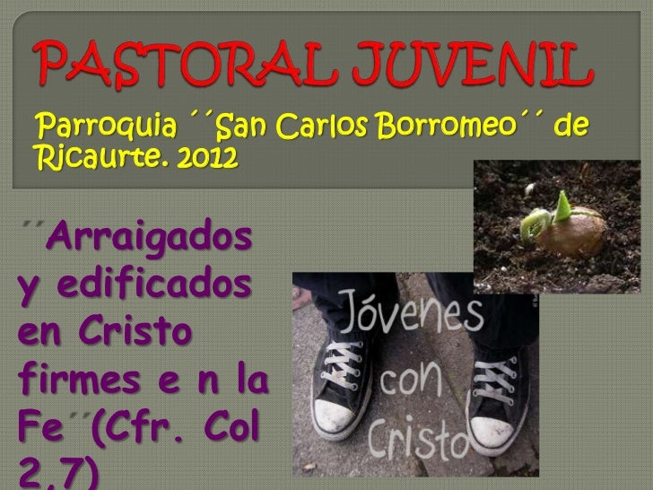 Parroquia ´´San Carlos Borromeo´´ deRicaurte. 2012  Arraigadosy edificadosen Cristofirmes e n laFe (Cfr. Col2,7)