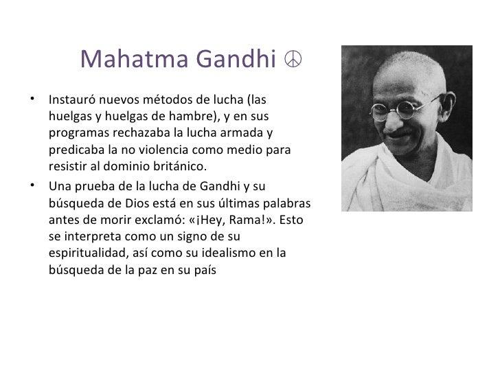 Mahatma Gandhi  ☮ <ul><li>Instauró nuevos métodos de lucha (las huelgas y huelgas de hambre), y en sus programas rechazaba...