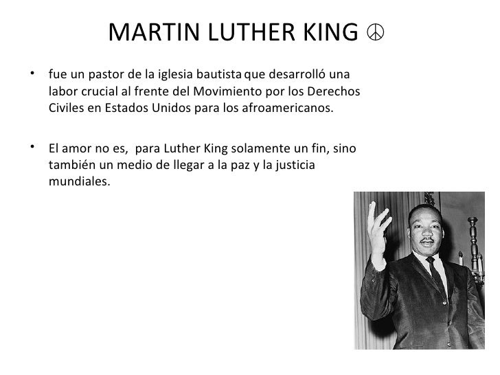 MARTIN LUTHER KING  ☮   <ul><li>fue un pastor de la iglesia bautista   que desarrolló una labor crucial al frente del Movi...