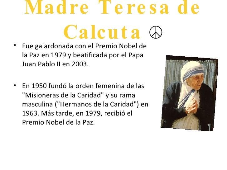 <ul><li>Fue galardonada con el Premio Nobel de la Paz en 1979 y beatificada por el Papa Juan Pablo II en 2003. </li></ul><...