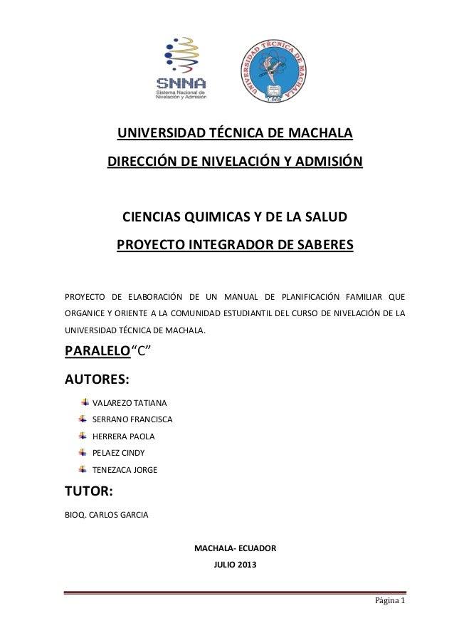 Página 1 UNIVERSIDAD TÉCNICA DE MACHALA DIRECCIÓN DE NIVELACIÓN Y ADMISIÓN CIENCIAS QUIMICAS Y DE LA SALUD PROYECTO INTEGR...