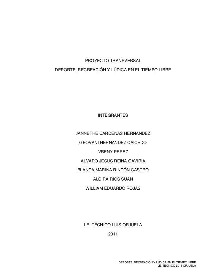 PROYECTO TRANSVERSAL<br />DEPORTE, RECREACIÓN Y LÚDICA EN EL TIEMPO LIBRE<br />INTEGRANTES<br />JANNETHE CARDENAS HERNANDE...