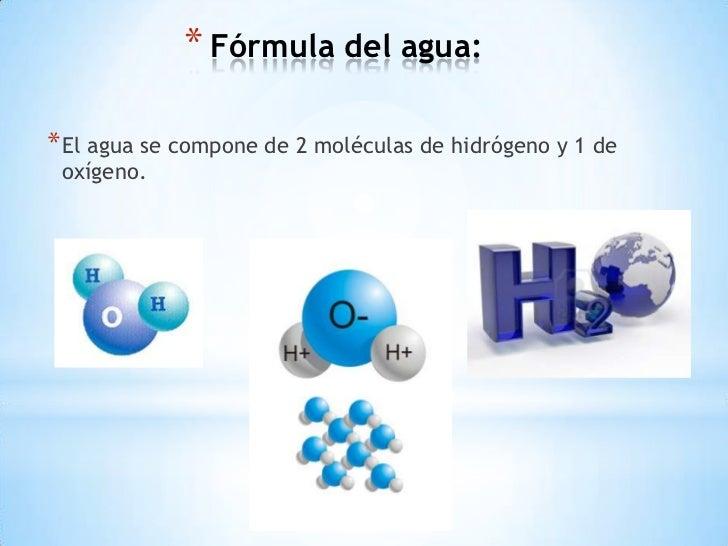 * Fórmula del agua:* El agua se compone de 2 moléculas de hidrógeno y 1 de oxígeno.