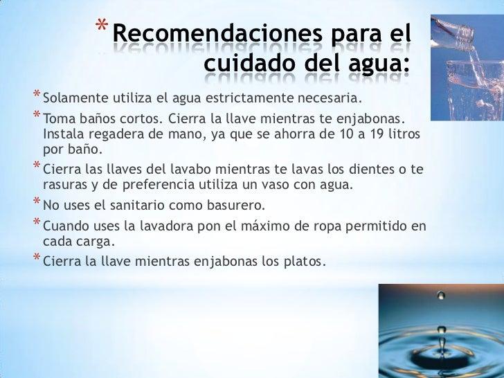 * Recomendaciones para el                            cuidado del agua:* Solamente utiliza el agua estrictamente necesaria....