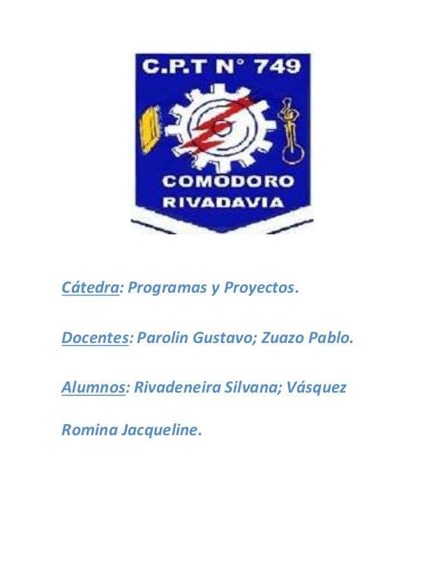 Cátedra: Programas y Proyectos. Docentes: Parolin Gustavo; Zuazo Pablo. Alumnos: Rivadeneira Silvana; Vásquez Romina Jacqu...