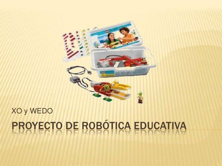 PROYECTO DE ROBÓTICA EDUCATIVA<br />XO y WEDO<br />