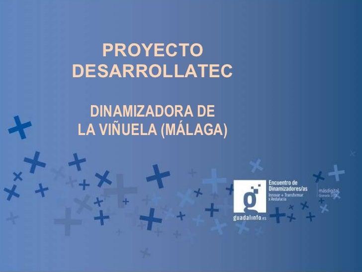 PROYECTO DESARROLLATEC DINAMIZADORA DE LA VIÑUELA (MÁLAGA)