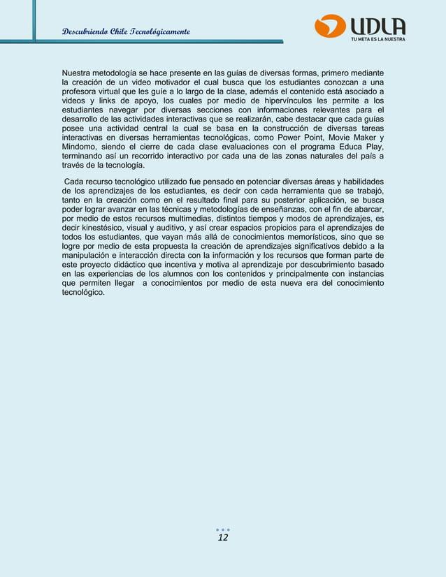 Descubriendo Chile Tecnológicamente  12  Nuestra metodología se hace presente en las guías de diversas formas, primero med...