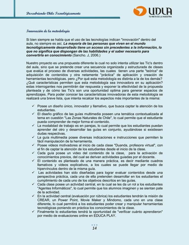 Descubriendo Chile Tecnológicamente  14  Innovación de la metodología  Si bien siempre se habla que el uso de las tecnolog...