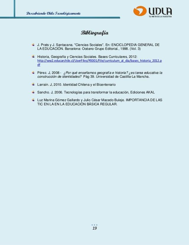 """Descubriendo Chile Tecnológicamente  19  Bibliografía  J. Prats y J. Santacana. """"Ciencias Sociales"""". En: ENCICLOPEDIA GENE..."""