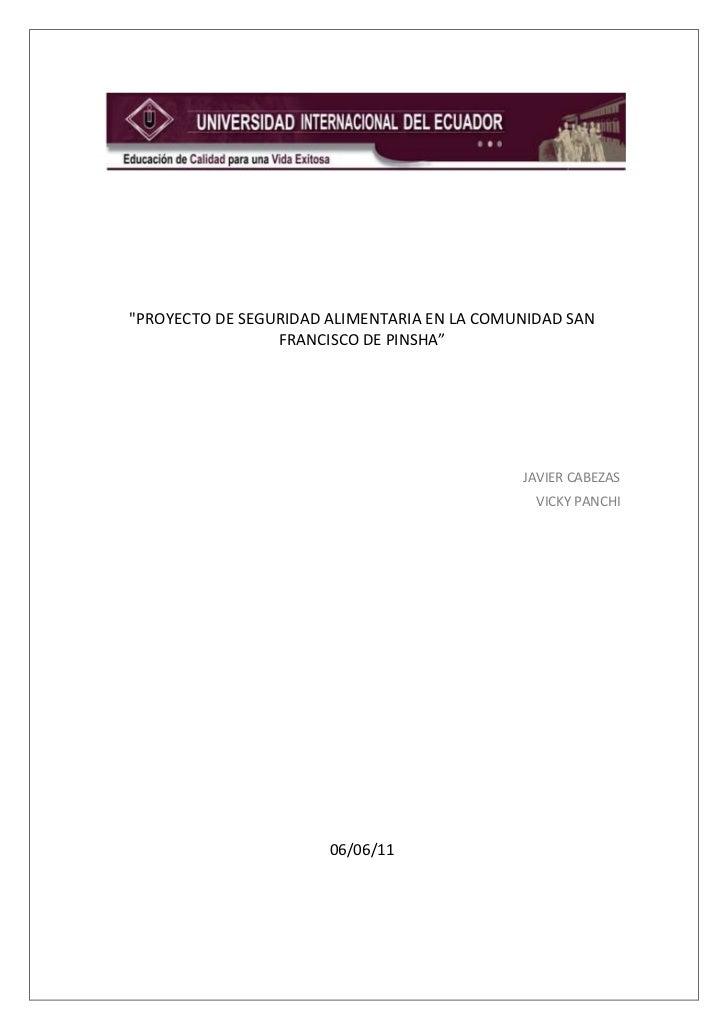 """""""PROYECTO DE SEGURIDAD ALIMENTARIA EN LA COMUNIDAD SAN FRANCISCO DE PINSHA""""<br />JAVIER CABEZAS<br />VICKY PANCHI<br />06/..."""