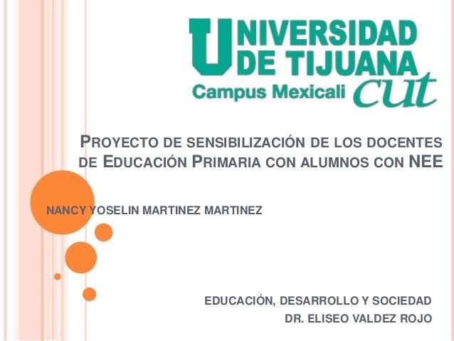 PROYECTO DE SENSIBILIZACIÓN DE LOS DOCENTES DE EDUCACIÓN PRIMARIA CON ALUMNOS CON NEE NANCY YOSELIN MARTINEZ MARTINEZ  EDU...