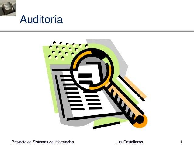 Auditoría Luis Castellanos 1Proyecto de Sistemas de Información