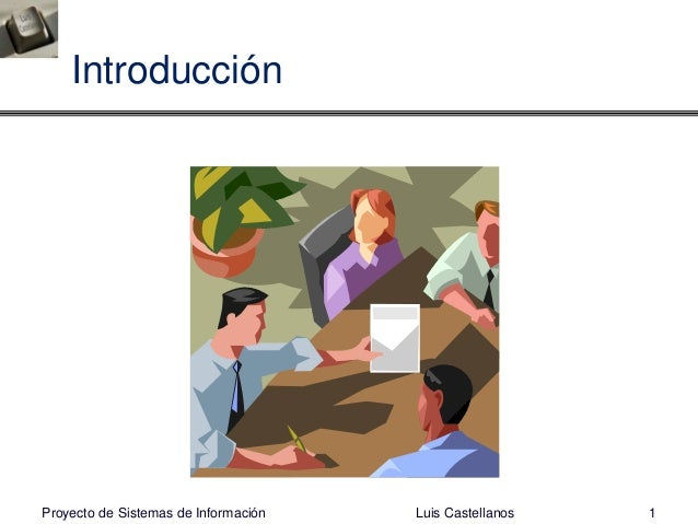 Introducción Luis Castellanos 1Proyecto de Sistemas de Información