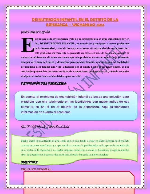 DESNUTRICION INFANTIL EN EL DISTRITO DE LA ESPERANZA – WICHANSAO 2013 FUNDAMENTACIÓN:  E  ste proyecto de investigación tr...