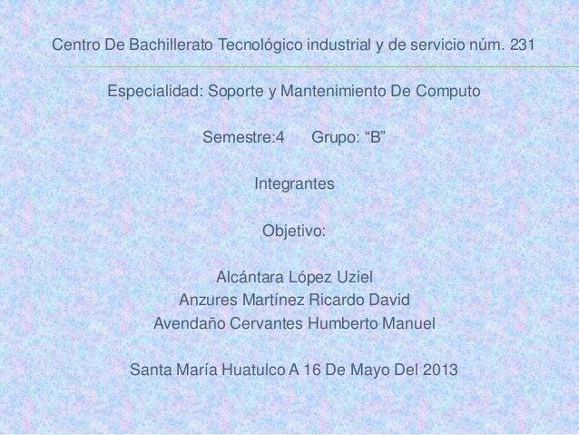 Centro De Bachillerato Tecnológico industrial y de servicio núm. 231Especialidad: Soporte y Mantenimiento De ComputoSemest...