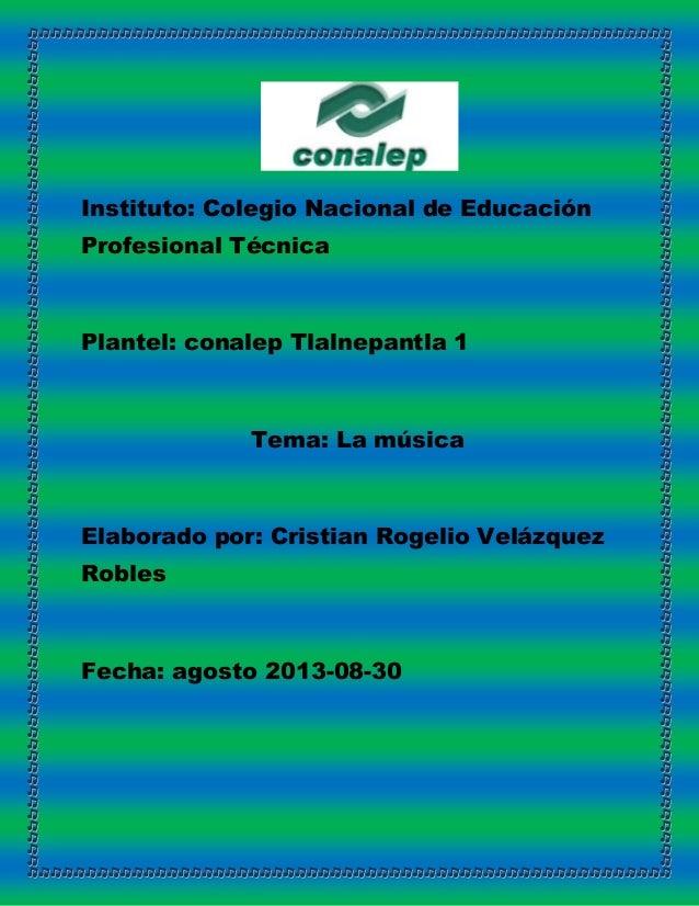 Instituto: Colegio Nacional de Educación Profesional Técnica Plantel: conalep Tlalnepantla 1 Tema: La música Elaborado por...