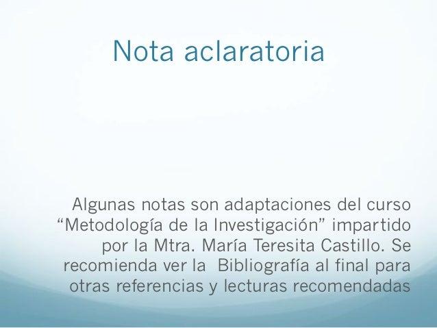 """Nota aclaratoriaAlgunas notas son adaptaciones del curso""""Metodología de la Investigación"""" impartidopor la Mtra. María Tere..."""