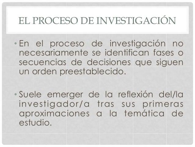 EL PROCESO DE INVESTIGACIÓN•En el proceso de investigación nonecesariamente se identifican fases osecuencias de decisione...