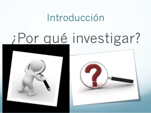 Introducción¿Por qué investigar?
