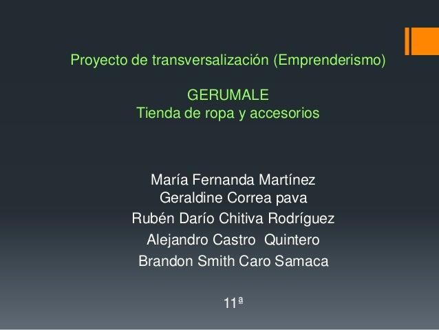 Proyecto de transversalización (Emprenderismo)                GERUMALE         Tienda de ropa y accesorios           María...